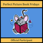 Perfect Picture Book Friday, hosted by Susanna Leonard Hill