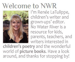 Renee LaTulippe and No Water River - picture books and children's poetry resource for kids, parents, teachers, and writers.