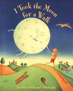 I Took the Moon for a Walk by Carolyn Curtis and Alison Jay