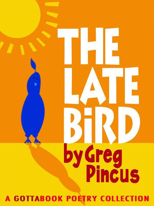 The Late Bird by Greg Pincus
