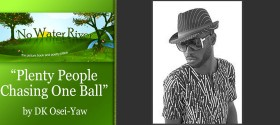 """Plenty People Chasing One Ball"" by DK Osei-Yaw"