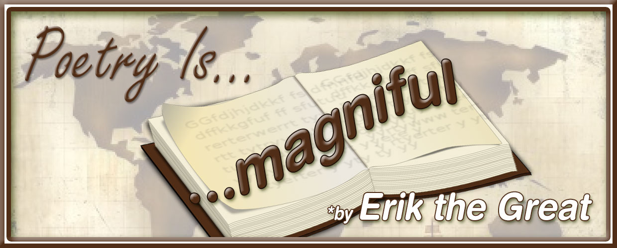Poetry is magniful, by Erik the Great